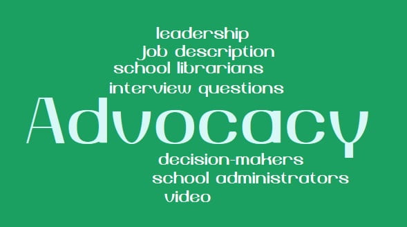 Advocacy Word Cloud: leadership, job description, school librarians, interview questions, decision-makers, school administrators, video