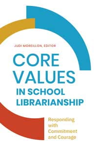 Book Cover: Core Values in School Librarianship: Responding with Commitment and Courage