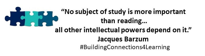 """""""No subject of study is more important than reading…all other intellectual powers depend on it."""" Jacques Barzum"""